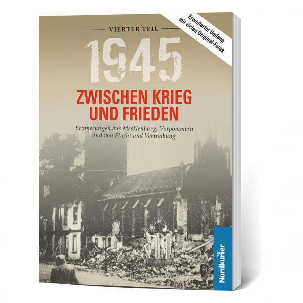 1945. Zwischen Krieg und Frieden, Vierter Teil: Erinnerungen aus Mecklenburg, Vorpommern und von Flucht und Vertreibung