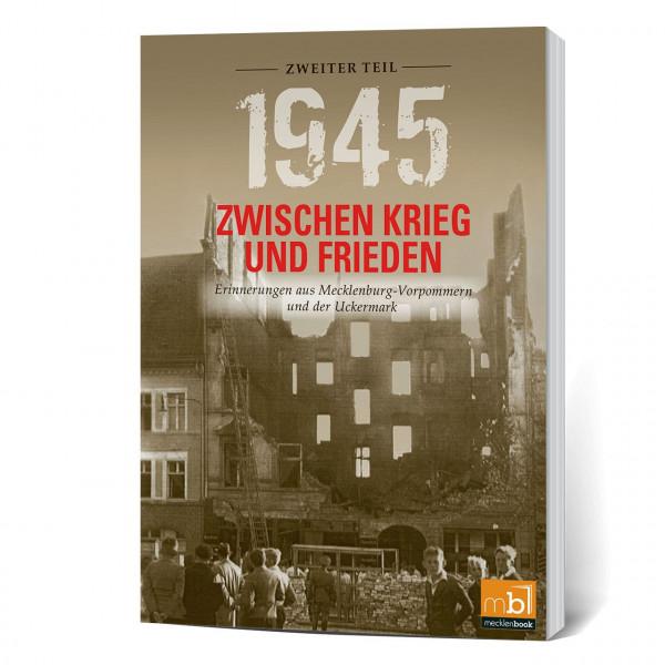 1945. Zwischen Krieg und Frieden, Zweiter Teil: Erinnerungen aus Mecklenburg-Vorpommern und der Uckermark