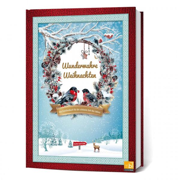 Wunderwahre Weihnachten: Das Familienbuch für die schönste Zeit des Jahres