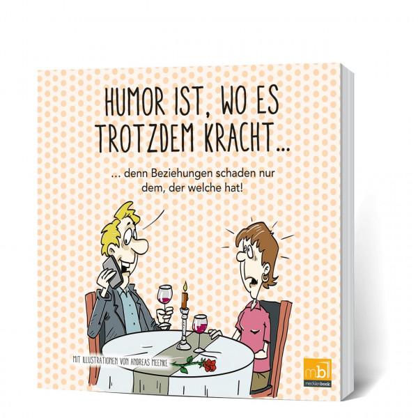 Humor ist, wo es trotzdem kracht...: ... denn Beziehungen schaden nur dem, der welche hat