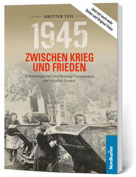 1945. Zwischen Krieg und Frieden, Dritter Teil: Erinnerungen aus Mecklenburg-Vorpommern und der alten Heimat