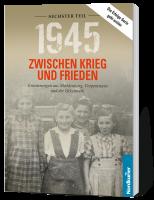 1945. Zwischen Krieg und Frieden, Sechster Teil: Erinnerungen aus Mecklenburg, Vorpommern und der Uckermark
